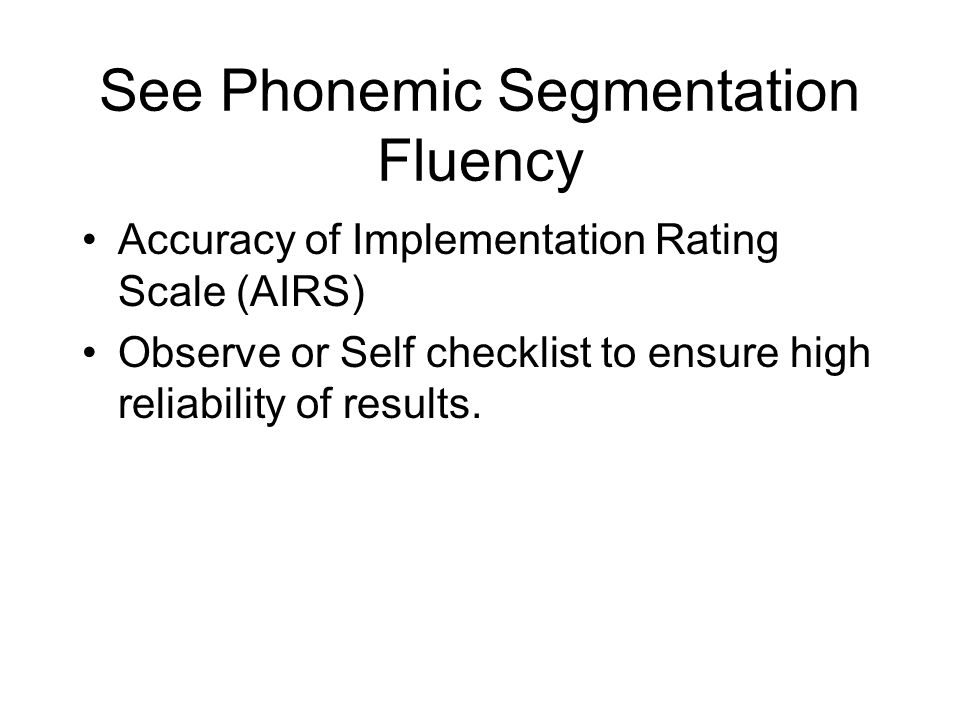 See Phonemic Segmentation Fluency