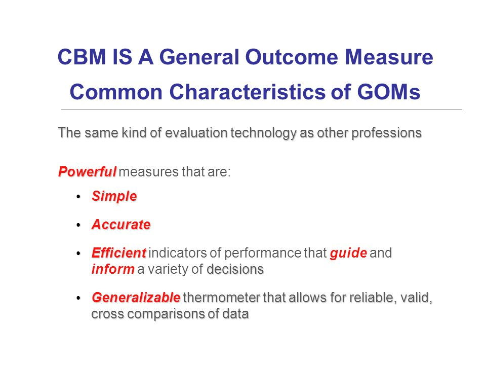 CBM IS A General Outcome Measure Common Characteristics of GOMs