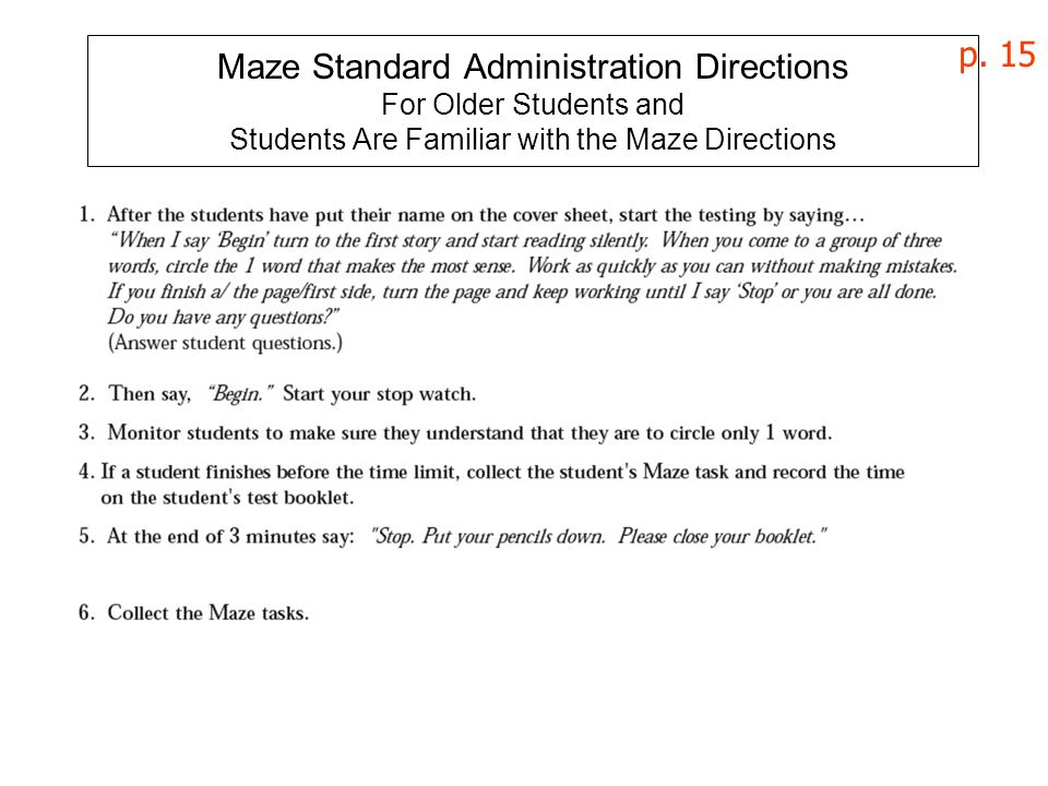 p. 15 Maze Standard Administration Directions For Older Students and Students Are Familiar with the Maze Directions.