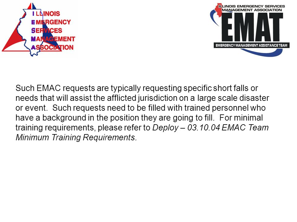 Such EMAC requests are typically requesting specific short falls or needs that will assist the afflicted jurisdiction on a large scale disaster or event.