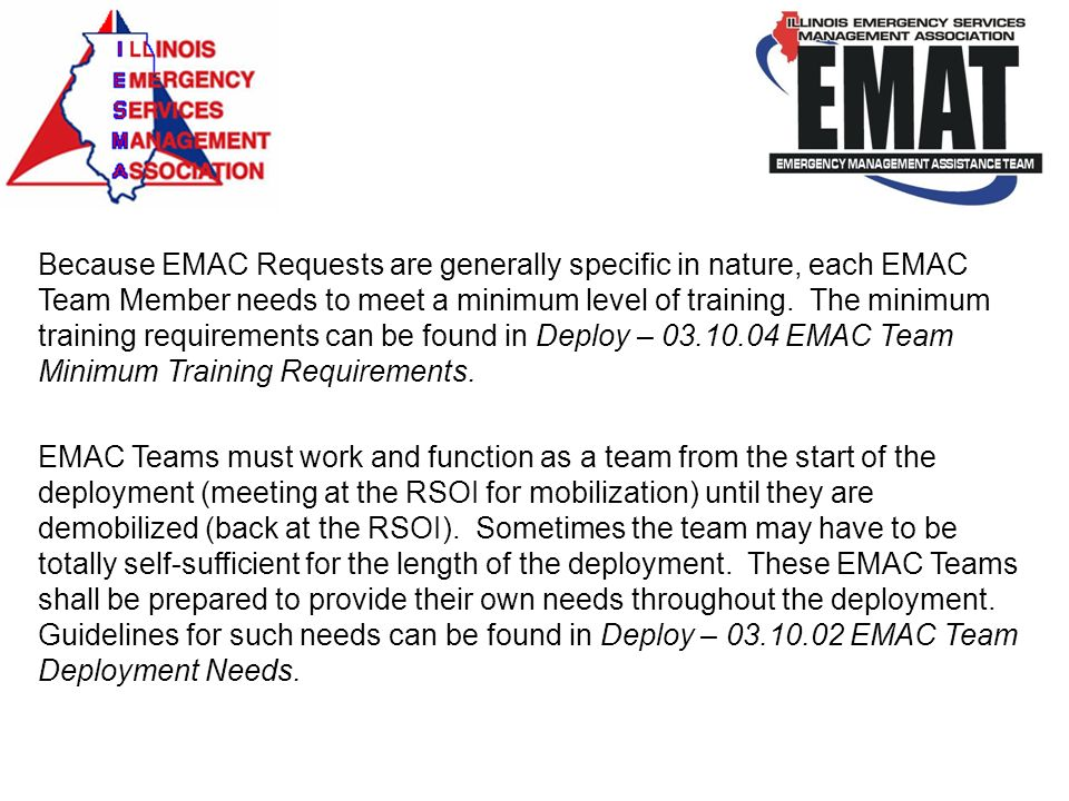 Because EMAC Requests are generally specific in nature, each EMAC Team Member needs to meet a minimum level of training. The minimum training requirements can be found in Deploy – 03.10.04 EMAC Team Minimum Training Requirements.