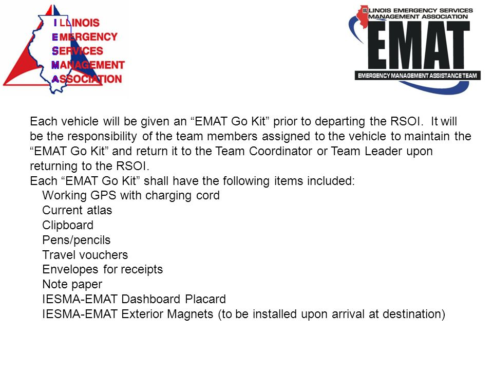 Each vehicle will be given an EMAT Go Kit prior to departing the RSOI. It will be the responsibility of the team members assigned to the vehicle to maintain the EMAT Go Kit and return it to the Team Coordinator or Team Leader upon returning to the RSOI.