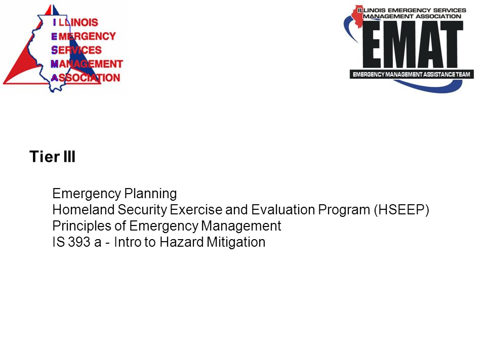 Tier III Emergency Planning Homeland Security Exercise and Evaluation Program (HSEEP) Principles of Emergency Management IS 393 a - Intro to Hazard Mitigation