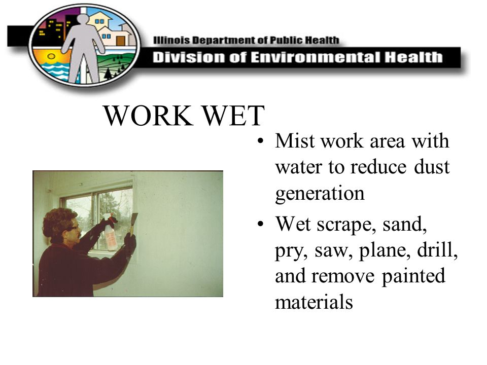 WORK WET Mist work area with water to reduce dust generation