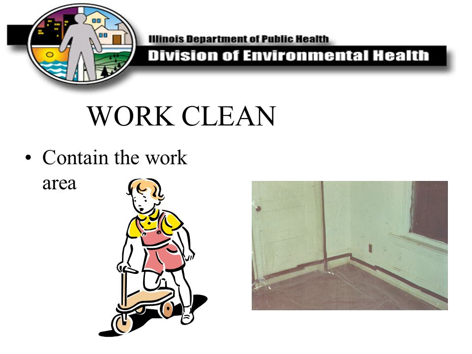WORK CLEAN Contain the work area