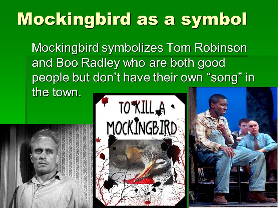 the symbol of the mockingbird in the character of tom robinson in to kill a mockingbird a novel by h The novel to kill a mockingbird throughout harper lee's to kill a mockingbird, atticus finch, tom robinson one of these is the mockingbird symbol.