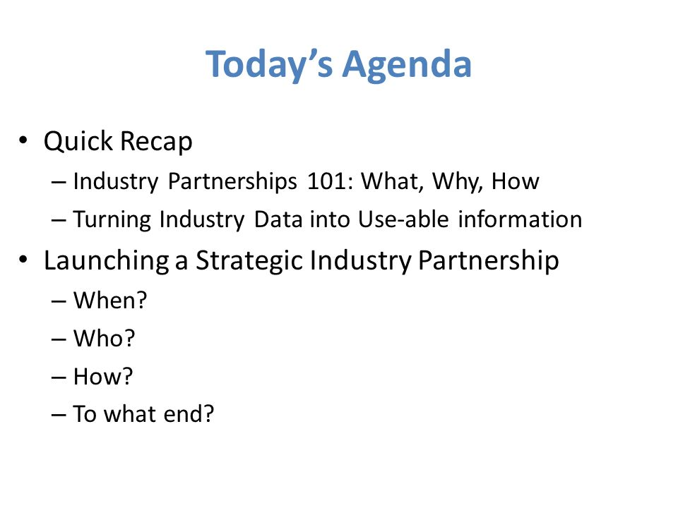 Today's Agenda Quick Recap Launching a Strategic Industry Partnership
