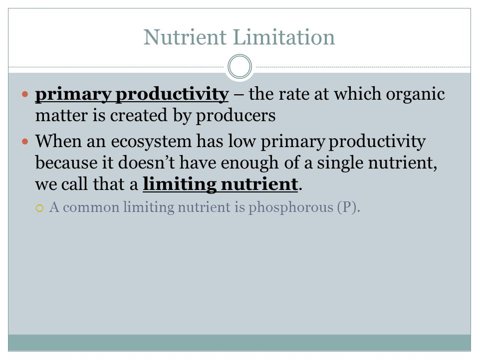 Nutrient Limitation primary productivity – the rate at which organic matter is created by producers.