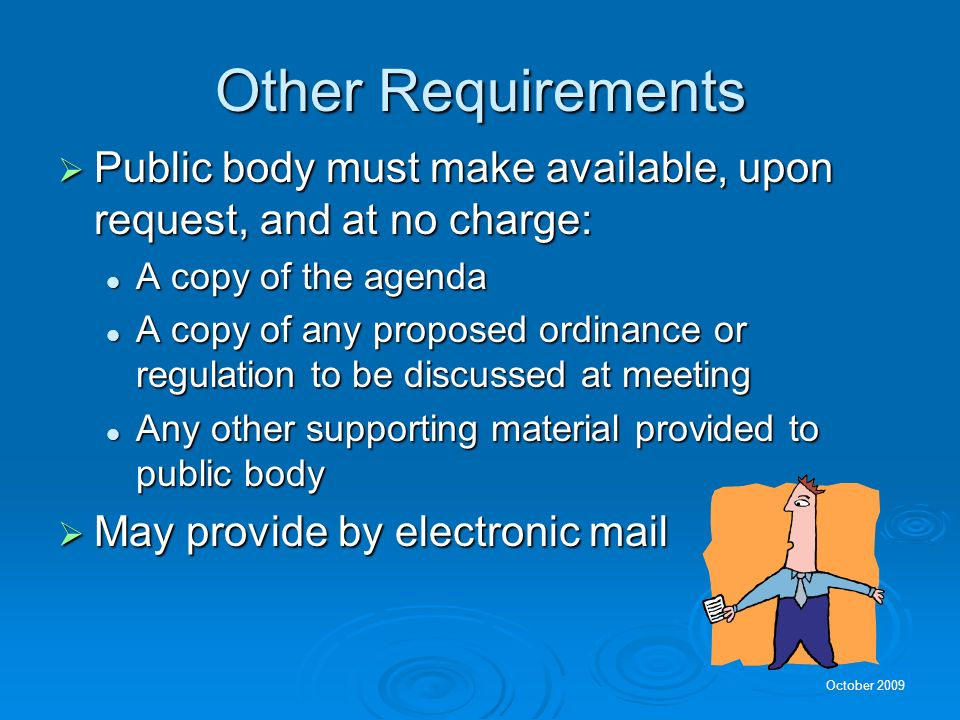 Other Requirements Public body must make available, upon request, and at no charge: A copy of the agenda.