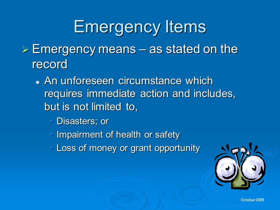 Emergency Items Emergency means – as stated on the record