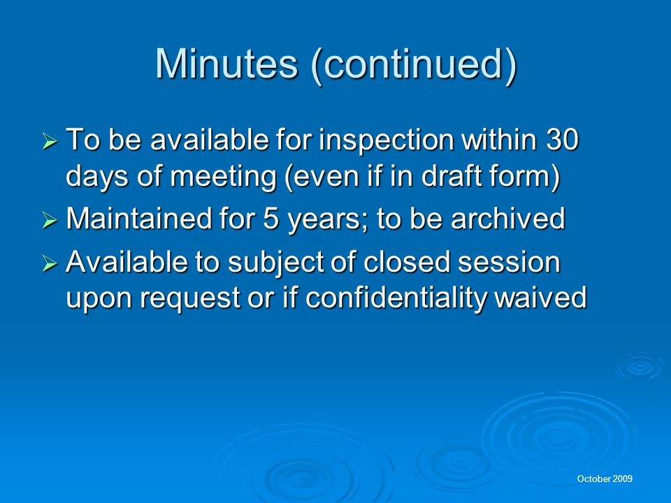 Minutes (continued) To be available for inspection within 30 days of meeting (even if in draft form)