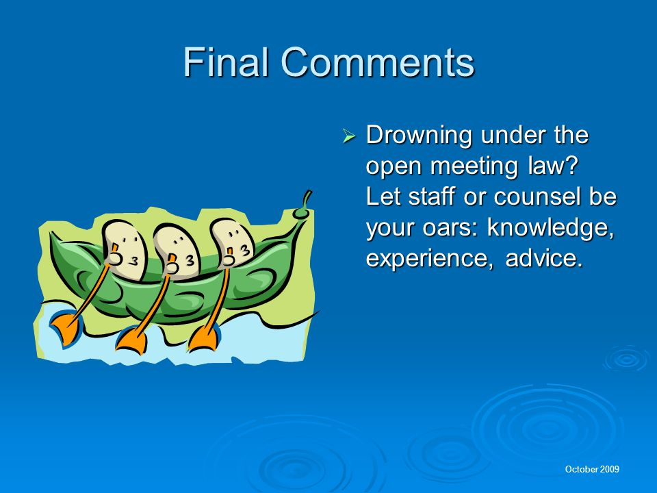 Final Comments Drowning under the open meeting law.