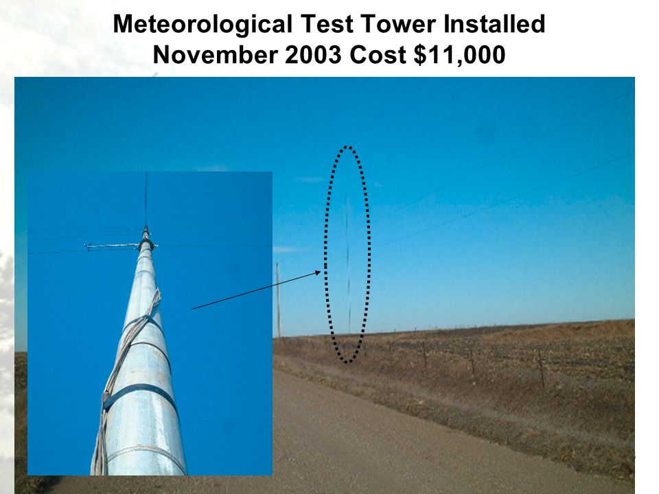 Meteorological Test Tower Installed November 2003 Cost $11,000