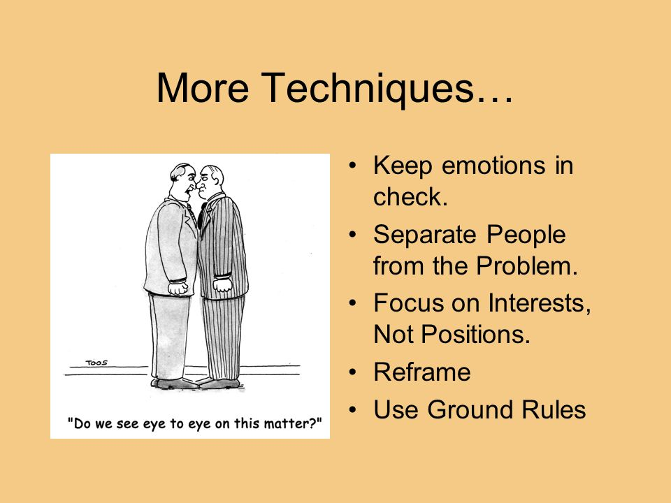 More Techniques… Keep emotions in check.