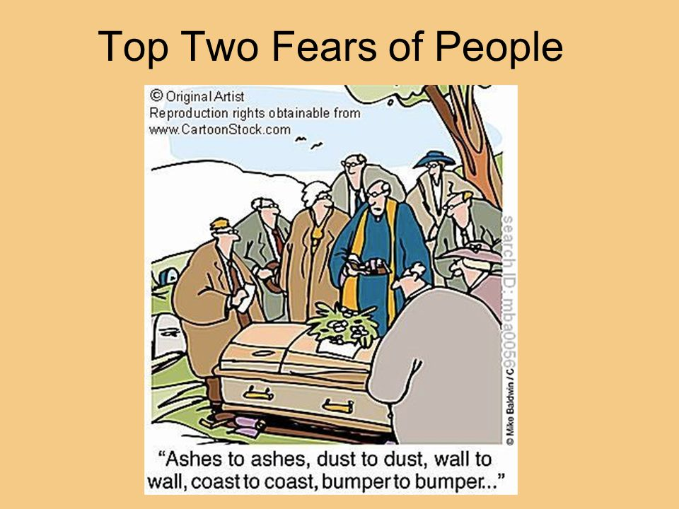 Top Two Fears of People Two top fears are death and public speaking
