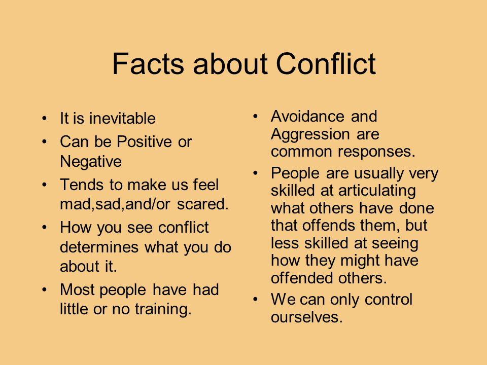 Facts about Conflict It is inevitable Can be Positive or Negative