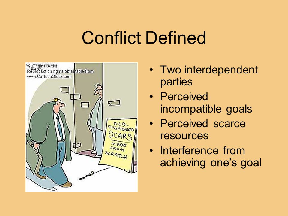 Conflict Defined Two interdependent parties
