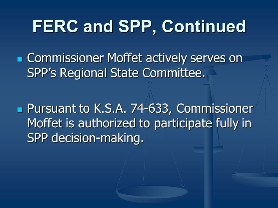 FERC and SPP, ContinuedCommissioner Moffet actively serves on SPP's Regional State Committee.