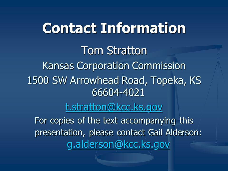 Contact Information Tom Stratton. Kansas Corporation Commission. 1500 SW Arrowhead Road, Topeka, KS 66604-4021.