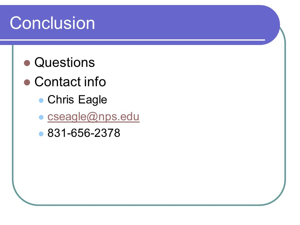 Conclusion Questions Contact info Chris Eagle