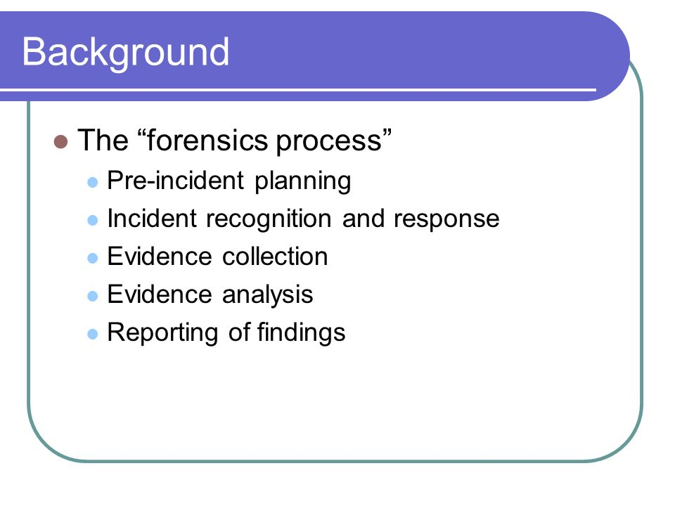 Background The forensics process Pre-incident planning