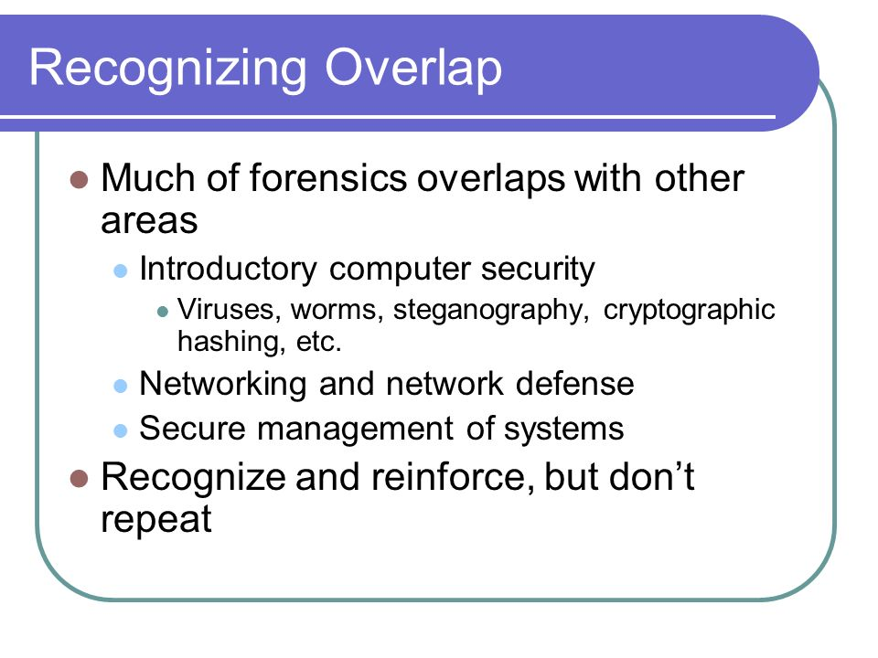 Recognizing Overlap Much of forensics overlaps with other areas