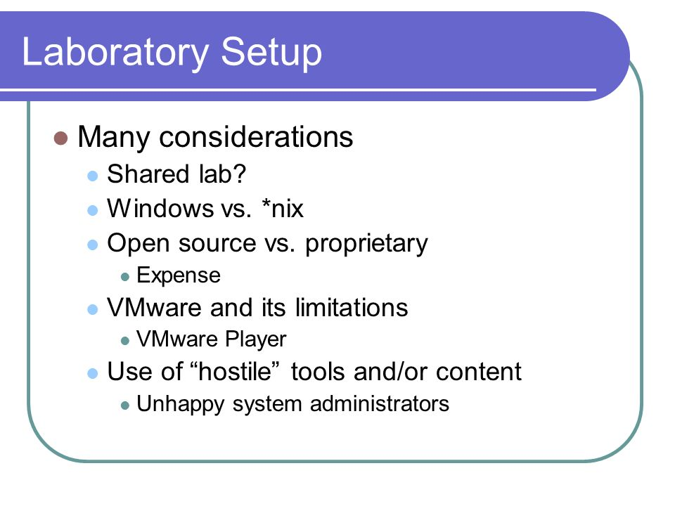 Laboratory Setup Many considerations Shared lab Windows vs. *nix