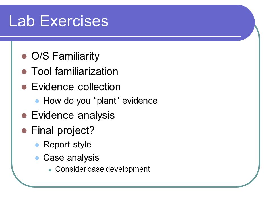 Lab Exercises O/S Familiarity Tool familiarization Evidence collection