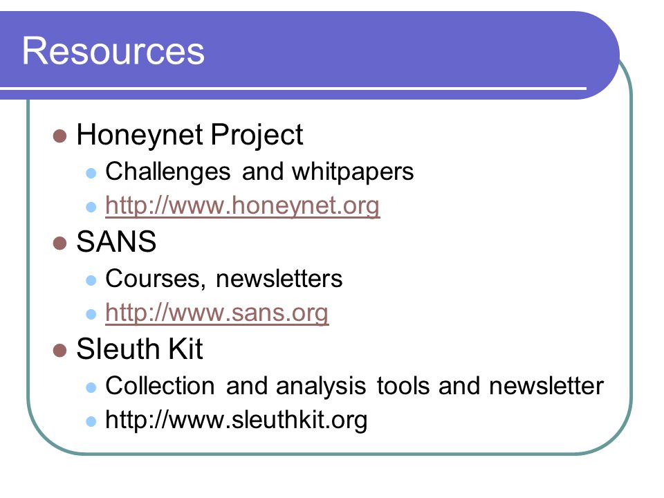 Resources Honeynet Project SANS Sleuth Kit Challenges and whitpapers