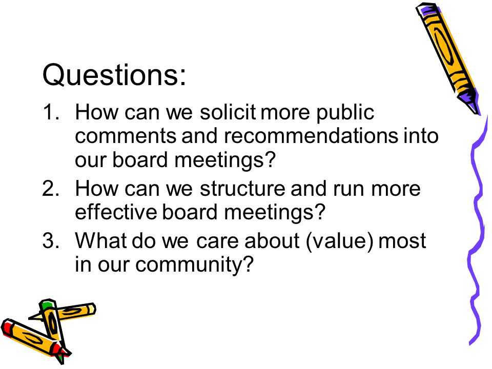 Questions: How can we solicit more public comments and recommendations into our board meetings