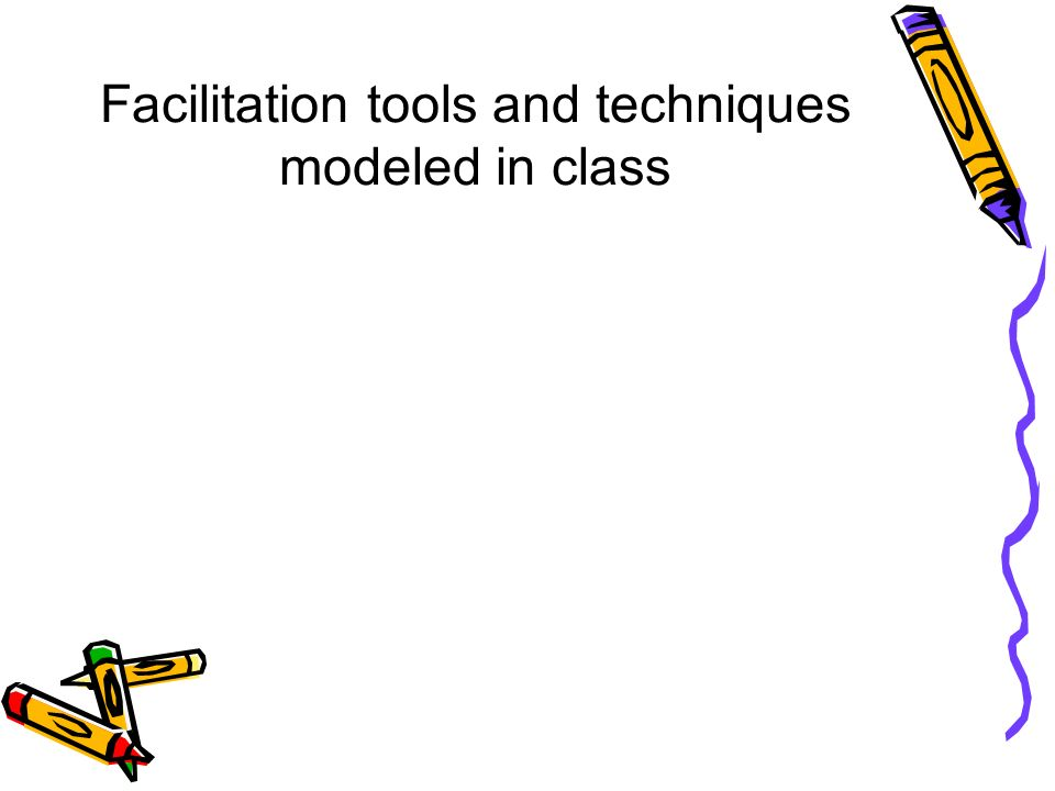 Facilitation tools and techniques modeled in class