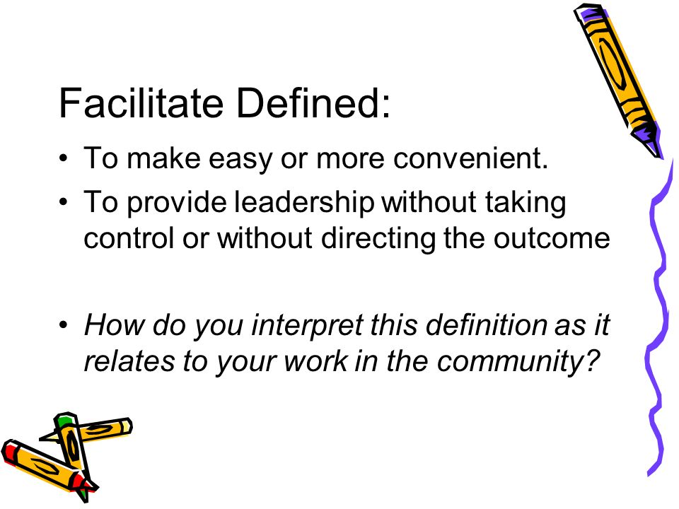 Facilitate Defined: To make easy or more convenient.