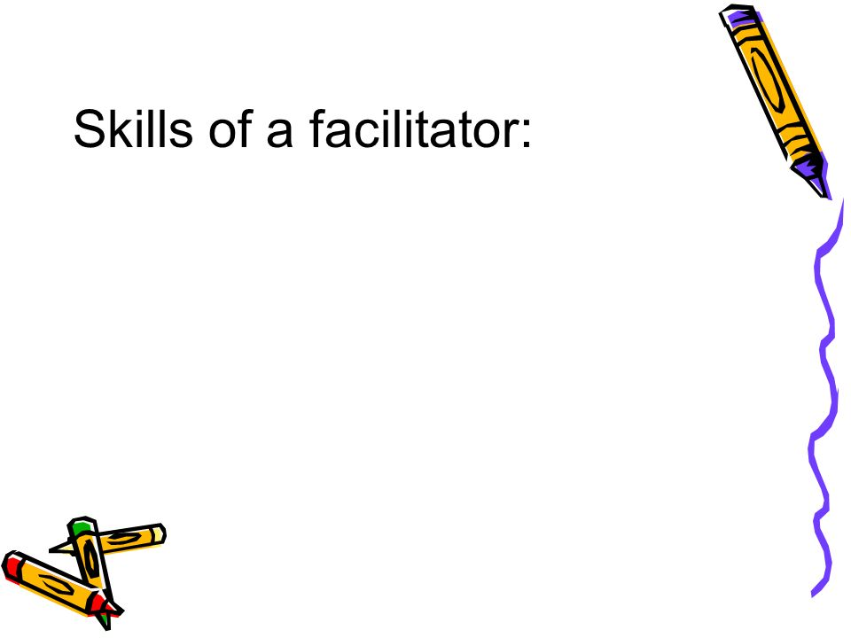 Skills of a facilitator: