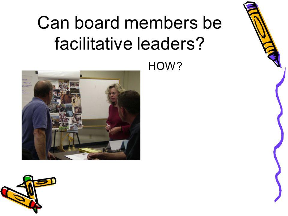 Can board members be facilitative leaders