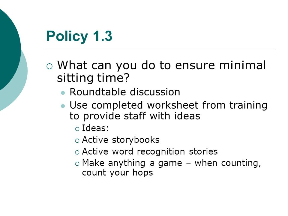 Policy 1.3 What can you do to ensure minimal sitting time