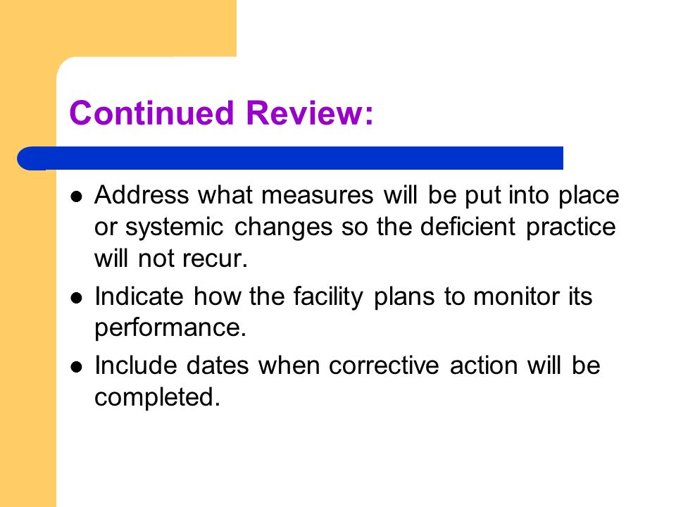 Continued Review: Address what measures will be put into place or systemic changes so the deficient practice will not recur.