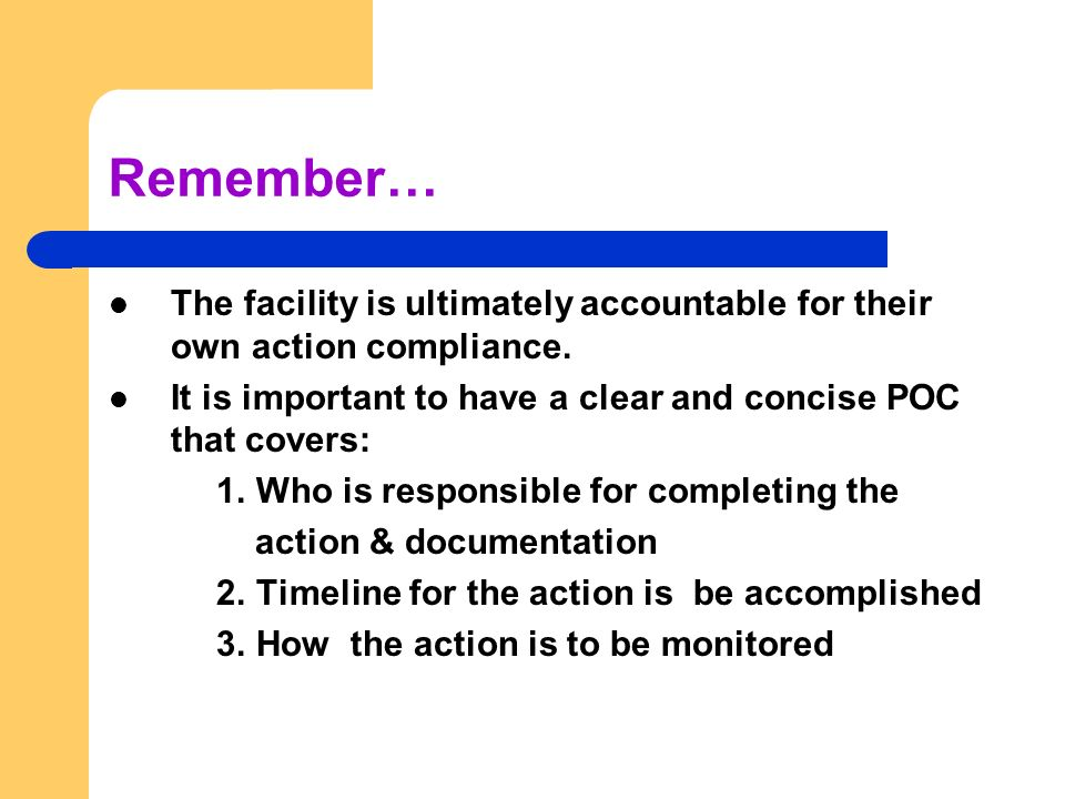 Remember… The facility is ultimately accountable for their own action compliance. It is important to have a clear and concise POC that covers: