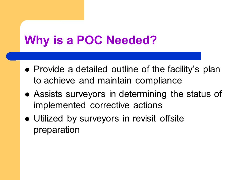 Why is a POC Needed Provide a detailed outline of the facility's plan to achieve and maintain compliance.