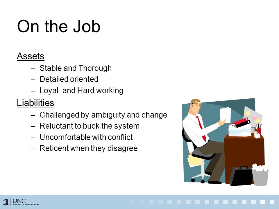 On the Job Assets Liabilities Stable and Thorough Detailed oriented