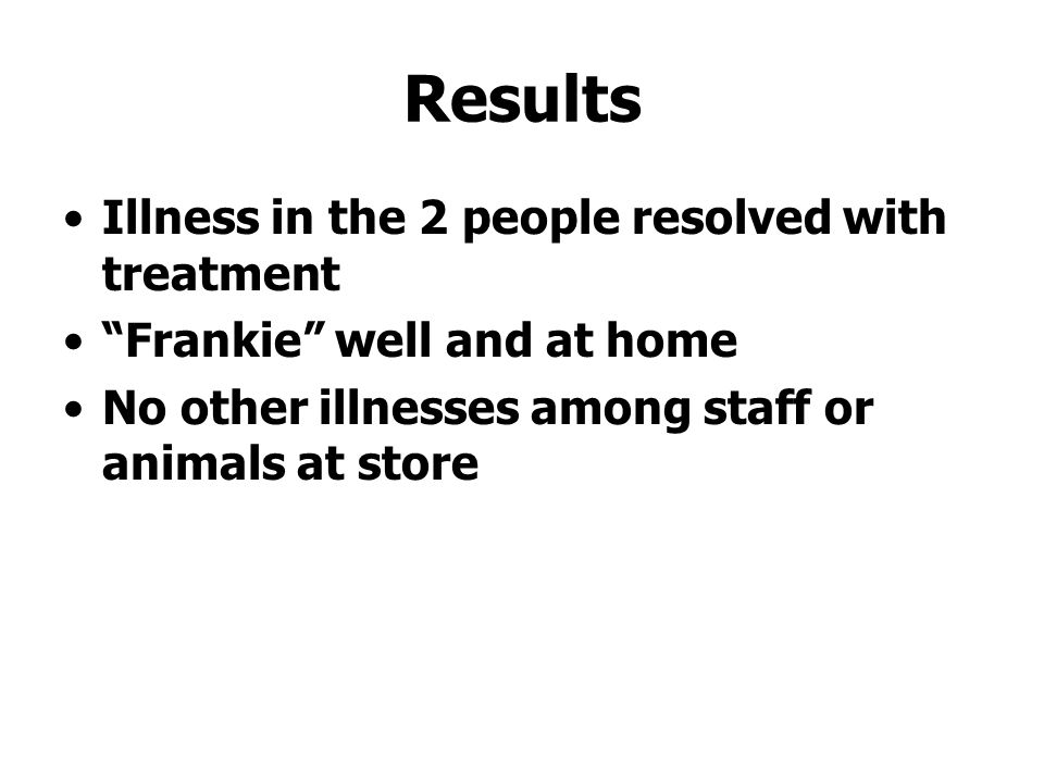 Results Illness in the 2 people resolved with treatment
