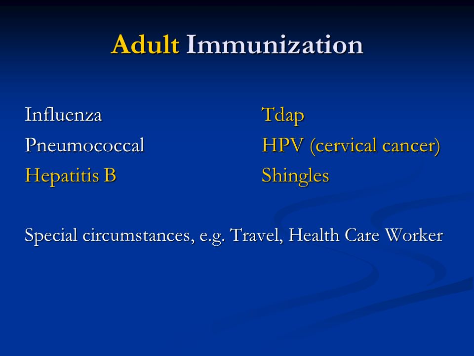 Adult Immunization Influenza Tdap Pneumococcal HPV (cervical cancer)