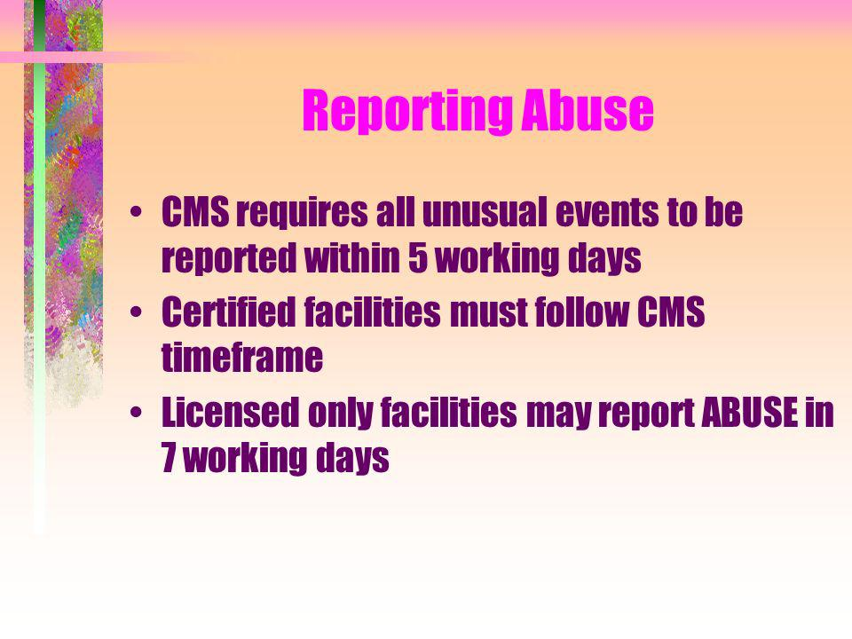 Reporting AbuseCMS requires all unusual events to be reported within 5 working days. Certified facilities must follow CMS timeframe.