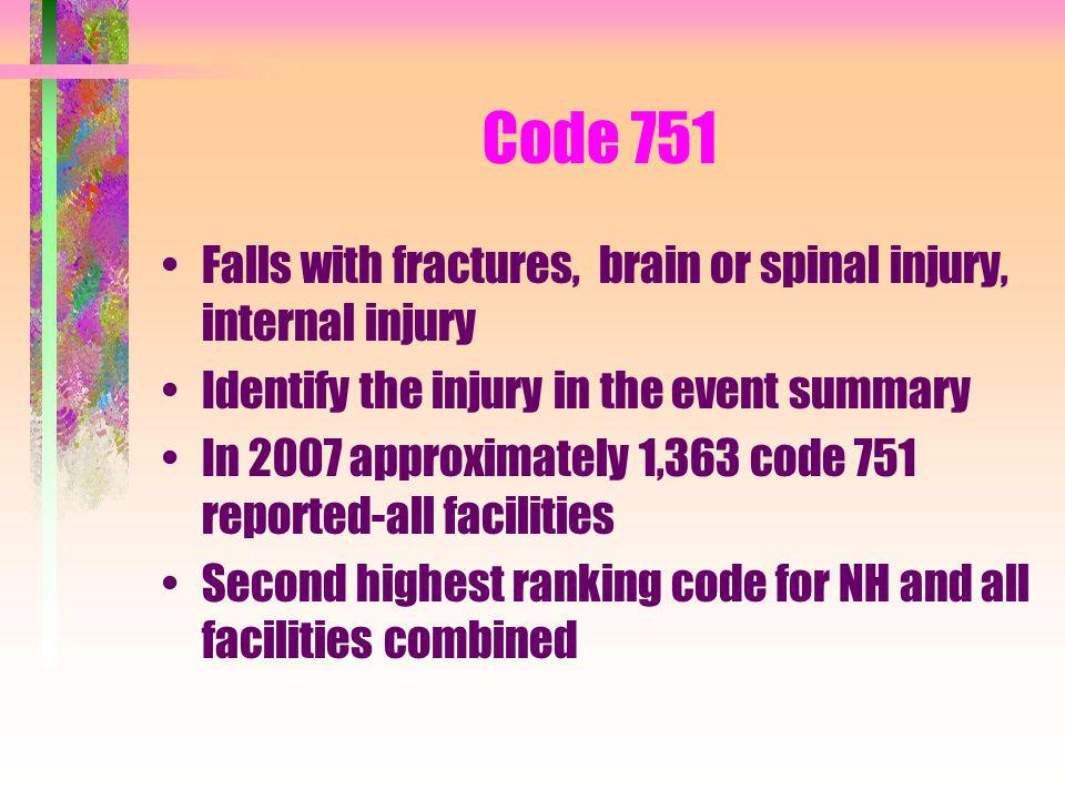 Code 751 Falls with fractures, brain or spinal injury, internal injury