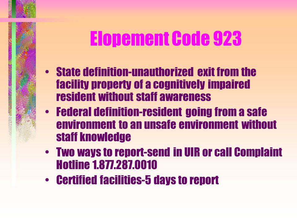 Elopement Code 923State definition-unauthorized exit from the facility property of a cognitively impaired resident without staff awareness.
