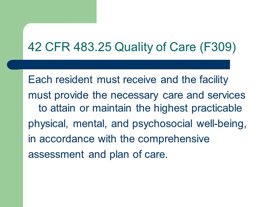 42 CFR 483.25 Quality of Care (F309) Each resident must receive and the facility.