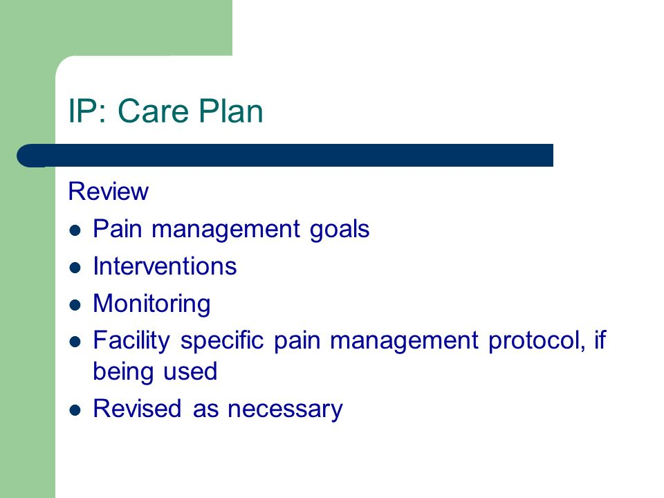 IP: Care Plan Review Pain management goals Interventions Monitoring