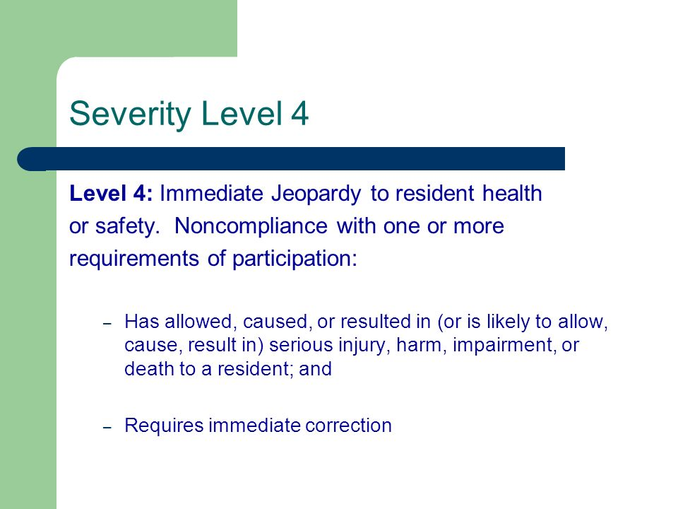 Severity Level 4 Level 4: Immediate Jeopardy to resident health