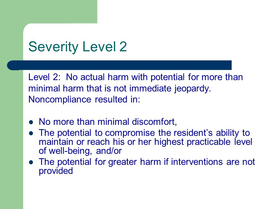 Severity Level 2 Level 2: No actual harm with potential for more than