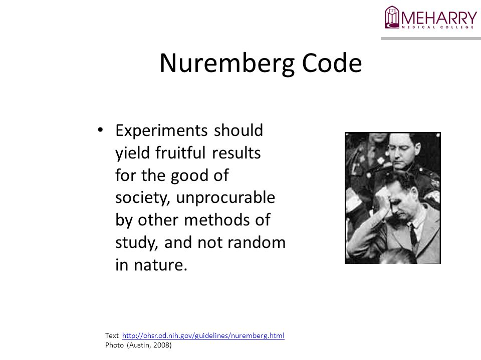 Nuremberg Code Experiments should yield fruitful results for the good of society, unprocurable by other methods of study, and not random in nature.