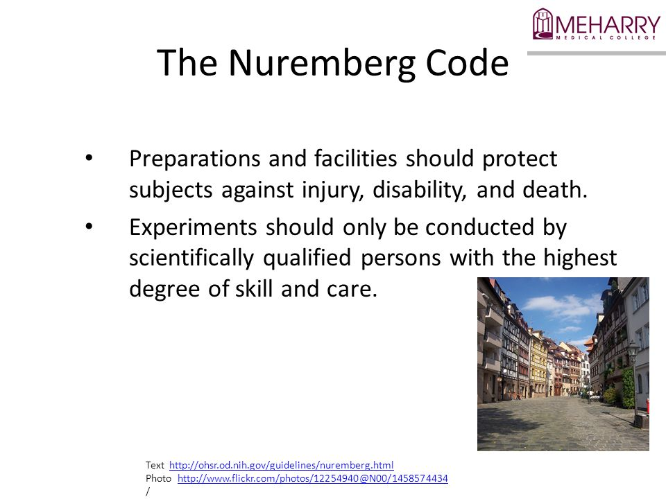 The Nuremberg Code Preparations and facilities should protect subjects against injury, disability, and death.